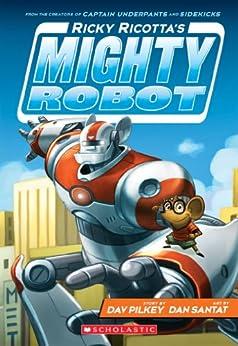 Ricky Ricotta's Mighty Robot (Ricky Ricotta #1) by [Dav Pilkey, Dan Santat]