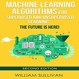 Machine Learning Algorithms for Supervised and Unsupervised Learning: The Future Is Here! - Second Edition audiobook cover art