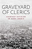 Graveyard of Clerics: Everyday Activism in Saudi Arabia (Stanford Studies in Middle Eastern and Islamic Societies and Cultures) (English Edition)