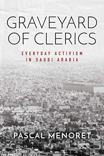 Compare Textbook Prices for Graveyard of Clerics: Everyday Activism in Saudi Arabia Stanford Studies in Middle Eastern and Islamic Societies and Cultures 1 Edition ISBN 9781503612464 by Menoret, Pascal
