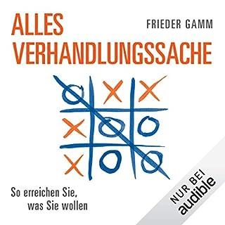Alles Verhandlungssache     So erreichen Sie, was Sie wollen              Autor:                                                                                                                                 Frieder Gamm                               Sprecher:                                                                                                                                 Martin Hecht                      Spieldauer: 4 Std. und 24 Min.     52 Bewertungen     Gesamt 4,3