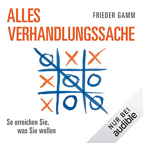 Alles Verhandlungssache     So erreichen Sie, was Sie wollen              By:                                                                                                                                 Frieder Gamm                               Narrated by:                                                                                                                                 Martin Hecht                      Length: 4 hrs and 24 mins     Not rated yet     Overall 0.0