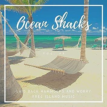 Ocean Shacks - Laid Back Hammocks And Worry Free Island Music, Vol. 09