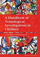 A Handbook of Neurological Investigations in Children by Mary D. King John B. P. Stephenson(2009-09-15)