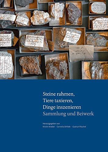 Parerga und Paratexte / Wie Dinge zur Sprache kommen. Praktiken und Präsentationsformen in Goethes Sammlungen: Parerga und Paratexte / Steine rahmen, ... in Goethes Sammlungen / Sammlung und Beiwerk