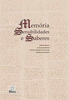 Memória, Sensibilidades e Saberes (Portuguese Edition) by [Ernesta Zamboni, Maria Carolina Bovério Galzerani, Caroline Pacievitch]
