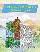 Country Cottages Coloring Book: Stress Relieving Designs for Adults Relaxation with Country Cottages (Coloring Books for Grownups)