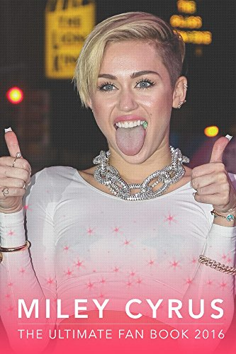 Miley Cyrus: The Ultimate Miley Cyrus Fan Book 2016: Miley Cyrus Book (Miley Cyrus Books 1) (English Edition)