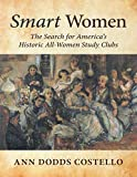 Smart Women: The Search for America's Historic All - Women Study Clubs (English Edition)