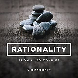 Rationality: From AI to Zombies                   By:                                                                                                                                 Eliezer Yudkowsky                               Narrated by:                                                                                                                                 George Thomas,                                                                                        Robert DeRoeck,                                                                                        Aaron Silverbook                      Length: 49 hrs and 40 mins     93 ratings     Overall 4.5