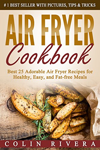 Air Fryer Cookbook: Best 25 Adorable Air Fryer Recipes for Healthy, Easy, and Fat-free Meals