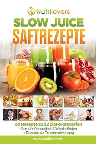 Nutrilovers SLOW JUICE Saftrezepte: 60 Rezepte zu 12 Ziel-Kategorien