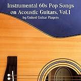 Instrumental 60s Pop Songs on Acoustic Guitars, Vol. 1