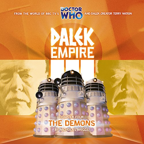 Dalek Empire 3.4 - The Demons                   By:                                                                                                                                 Nicholas Briggs                               Narrated by:                                                                                                                                 David Tennant,                                                                                        William Gaunt,                                                                                        Steven Elder,                   and others                 Length: 1 hr and 12 mins     1 rating     Overall 4.0