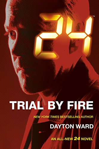 24: Trial by Fire: A 24 Novel (24 Series Book 3) (English Edition)