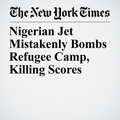 Nigerian Jet Mistakenly Bombs Refugee Camp, Killing Scores copertina