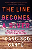 The Line Becomes A River: Dispatches from the Mexican Border (English Edition)