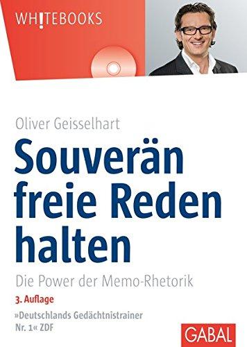 Geisselhart Oliver, Souverän freie Reden halten. Die Power der Memo-Rhetorik.