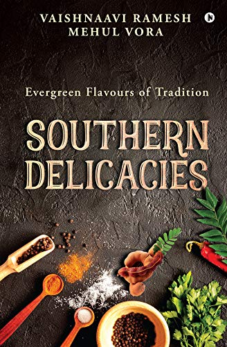Southern Delicacies : Evergreen Flavours of Tradition (English Edition)