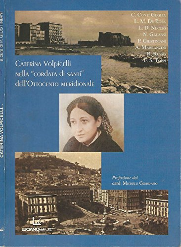 Caterina Volpicelli nella cordata dei santi dell'ottocento meridionale a cura di Pasquale Giustiniani.