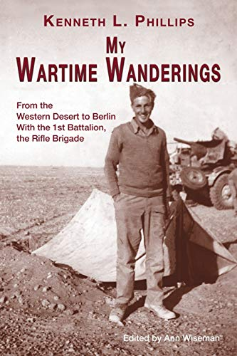 My Wartime Wanderings: From the Western Desert to Berlin with the 1st Battalion, the Rifle Brigade