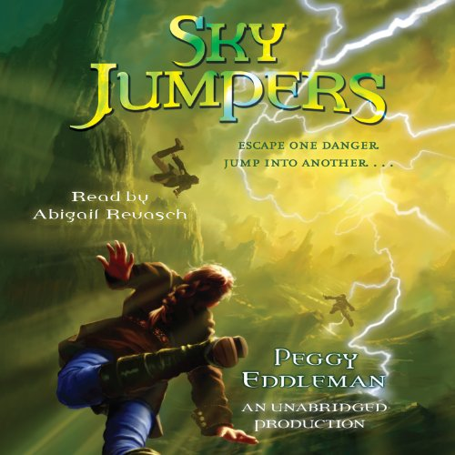 Sky Jumpers     Book 1              By:                                                                                                                                 Peggy Eddleman                               Narrated by:                                                                                                                                 Abigail Revasch                      Length: 6 hrs and 8 mins     28 ratings     Overall 4.4