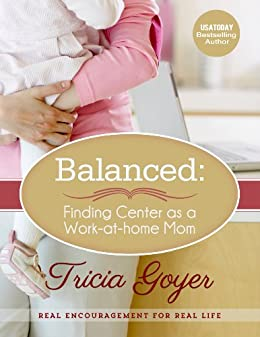 Balanced: Finding Center as a Work-at-Home Mom by [Tricia Goyer]
