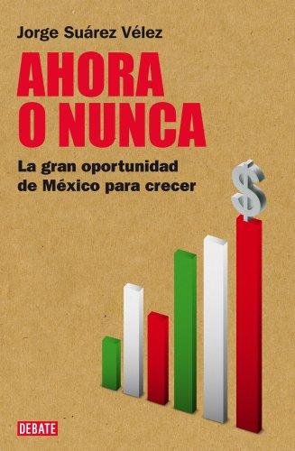 Ahora o nunca: La gran oportunidad de México para crecer