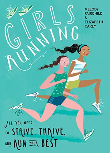 Girls Running: All You Need to Strive, Thrive, and Run Your Best (English Edition)