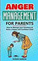Anger Management For parents: How to Manage your Emotions and Raise a Happy and Confident Child