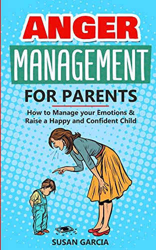 Compare Textbook Prices for Anger Management For parents: How to Manage your Emotions and Raise a Happy and Confident Child  ISBN 9781513670263 by Garcia, Susan