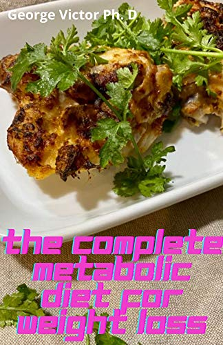 The Complete Metabolic Diet For Weight Loss: Dummies Guide To Metabolic Diet
