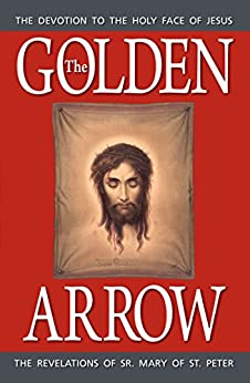 The Golden Arrow: The Revelations of Sr. Mary of St. Peter by [Anonymous]