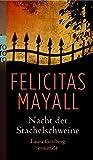 Felicitas Mayall: Nacht der Stachelschweine