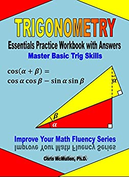 Trigonometry Essentials Practice Workbook with Answers: Master Basic Trig Skills (Improve Your Math Fluency Series) by [Chris McMullen]