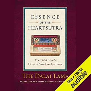 Essence of the Heart Sutra     The Dalai Lama's Heart of Wisdom Teachings              By:                                                                                                                                 Tenzin Gyatso the Fourteenth Dalai Lama,                                                                                        Geshe Thupten Jinpa - translator and editor                               Narrated by:                                                                                                                                 Gabra Zackman                      Length: 3 hrs and 40 mins     139 ratings     Overall 4.7