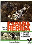 ESPAÑA HERIDA. LA NATURALEZA, UN LEGADO EN NUESTRAS MANOS. CON FOTOGRAFIAS DE LA REVISTA NATURA.