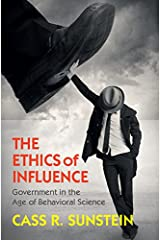 The Ethics of Influence: Government in the Age of Behavioral Science (Cambridge Studies in Economics, Choice, and Society) (English Edition) Format Kindle