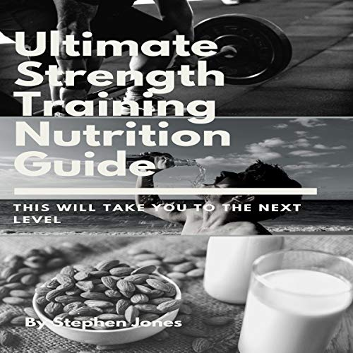 The Ultimate Strength Training Nutrition Guide: This Will Take You to the Next Level  audiobook cover art