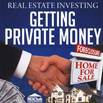Real Estate Investing: Getting Private Money