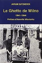 Le Ghetto de Wilno : 1941-1944 d'Avrom Sutzkever
