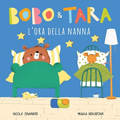 L'ora della nanna. Bobo & Tara. Ediz. a colori (Libro de cartón)