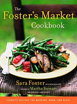 The Foster's Market Cookbook: Favorite Recipes for Morning, Noon, and Night by [Sara Foster, Sarah Belk King, Martha Stewart, James Baigrie]