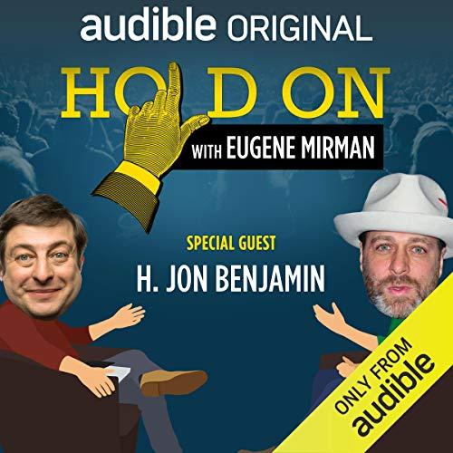 Ep. 3: NYC PodFest: H. Jon Benjamin (Hold On with Eugene Mirman) audiobook cover art