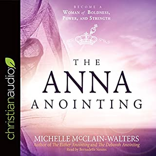 The Anna Anointing     Become a Woman of Boldness, Power and Strength              By:                                                                                                                                 Michelle McClain-Walters                               Narrated by:                                                                                                                                 Bernadette Simms                      Length: 4 hrs and 24 mins     51 ratings     Overall 4.8