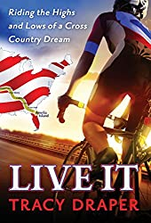 Live It: Riding the Highs and Lows of a Cross Country Dream by Tracy Draper