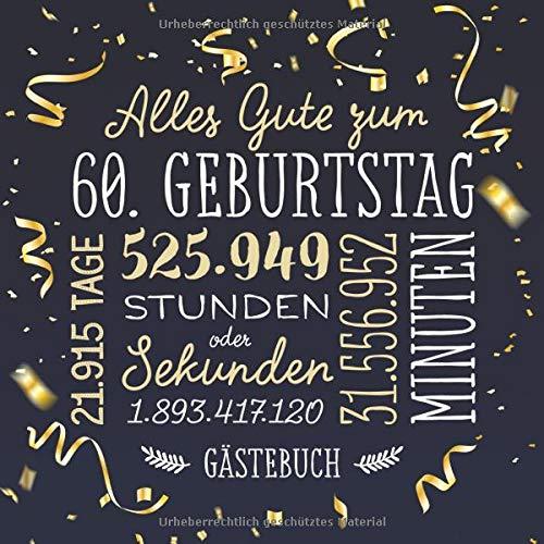 Alles Gute zum 60. Geburtstag ~ Gästebuch: Deko zur Feier vom 60.Geburtstag für Mann oder Frau - 60 Jahre - Geschenk & Geburtstagsdeko - Buch für Glückwünsche und Fotos der Gäste