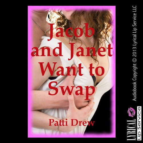 Jacob and Janet Want to Swap     A Wife Swap Erotica Story              By:                                                                                                                                 Patti Drew                               Narrated by:                                                                                                                                 Vivian Lee Fox                      Length: 19 mins     2 ratings     Overall 4.5