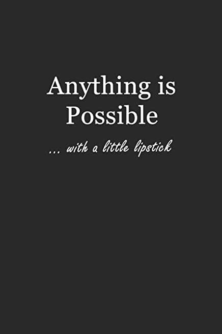Anything Is Possible: With a little lipstick 6x9 - BLANK JOURNAL NO LINES - SKETCHBOOK with unlined, unruled pages