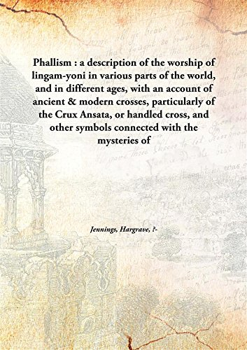 Phallism : a description of the worship of lingam-yoni in various parts of the world, and in different ages, with an account of